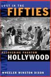Lost in the Fifties : Recovering Phantom Hollywood, Dixon, Wheeler W., 0809326531