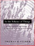In the Scheme of Things : Alternative Thinking on the Practice of Architecture, Fisher, Thomas R., 0816636532