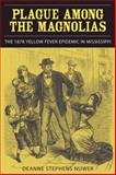 Plague among the Magnolias : The 1878 Yellow Fever Epidemic in Mississippi, Nuwer, Deanne Stephens, 0817316531