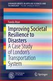 Improving Societal Resilience to Disasters : A Case Study of London's Transportation System, Atun, Funda, 3319046535