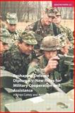 Reshaping Defence Diplomacy : New Roles for Military Cooperation and Assistance, Cottey, Andrew and Forster, Anthony, 0198566530