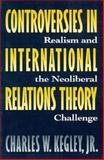 Controversies in International Relations Theory : Realism and the Neoliberal Challenge, Kegley, Charles W., Jr., 0312096534