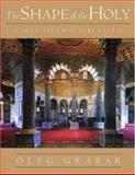 The Shape of the Holy - Early Islamic Jerusalem 9780691036533