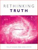 Rethinking Truth, Higgs, Philip and Smith, Jane, 0702156531
