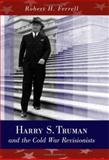 Harry S. Truman and the Cold War Revisionists, Ferrell, Robert H., 0826216536