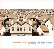 Suburban Escape : The Art of California Sprawl, Wolfe, Ann M., 1930066538