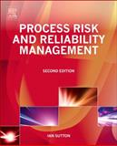 Process Risk and Reliability Management : Operational Integrity Management, Sutton, Ian, 0128016531
