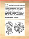 Essays, on the Effects Produced by Various Processes on Atmospheric Air; with a Particular View to an Investigation of the Constitution of the Acids, Antoine Laurent Lavoisier, 1170706533