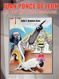 Juan Ponce de Leon His New and Revised Genealogy, John J. Browne Ayes, 0557466539