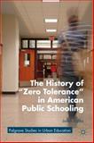 The History of Zero Tolerance in American Public Schooling, Kafka, Judith, 1137366532