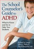 The School Counselor's Guide to ADHD : What to Know and Do to Help Your Students, DeRuvo, Silvia L., 1412966531