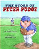 The Story of Peter Pudgy, Dr. Maria S Landis, 148103653X