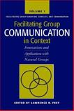 Facilitating Group Communication in Context : Innovations and Applications with Natural Groups, Frey, Lawrence R., 1572736534