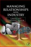 Managing Relationships with Industry : A Physician's Compliance Manual, Schachter, Steven C. and Mandell, William, 0123736536