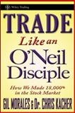 Trade Like an O'Neil Disciple, Gil Morales and Chris Kacher, 0470616539