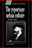 The Reportage of Urban Culture : Robert Park and the Chicago School, Lindner, Rolf, 0521026539