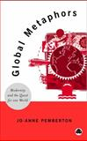 Global Metaphors : Modernity and the Quest for One World, Pemberton, Jo-Anne, 0745316530