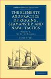 The Elements and Practice of Rigging, Seamanship, and Naval Tactics, Steel, David, 1108026532
