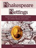 Shakespeare Settings : Stratford/Park Hall, Lancashire/Cheshire/the Catholic Mission, and London, Enos, Carol Curt, 1587366533