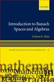 Introduction to Banach Spaces and Algebras, Allan, Graham and Dales, H. Garth, 0199206538