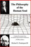 The Philosophy of the Human Soul, Michael S. Pendergast III, 0595446531