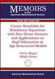 Center Manifolds for Semilinear Equations with Non-Dense Domain and Applications to Hopf Bifurcation in Age Structured Models, Pierre Magal and Shigui Ruan, 0821846531