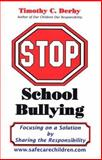 Stop School Bullying : Focusing on a Solution by Sharing the Responsibility, Derby, Timothy C., 0972946535