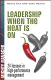 Leadership When the Heat Is On : 24 Lessons in High Performance Management, Cox, Danny and Hoover, John, 0071486534