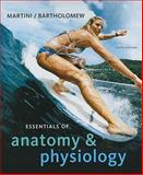 Essentials of Anatomy and Physiology, Martini, Frederic H. and Bartholomew, Edwin F., 0321576535