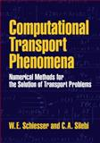 Computational Transport Phenomena : Numerical Methods for the Solution of Transport Problems, Silebi, C. A. and Schiesser, W. E., 0521556538