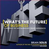What's the Future of Business, Brian Solis, 111845653X