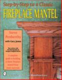 Step-by-Step to a Classic Fireplace Mantel, Stephen Penberthy and Gary Jones, 088740653X