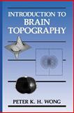 Introduction to Brain Topography, Wong, Peter K. H., 1461366534