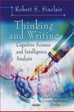 Thinking and Writing : Cognitive Science and Intelligence Analysis, Sinclair, Robert S., 1611226538