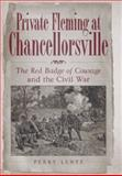 Private Fleming at Chancellorsville : The Red Badge of Courage and the Civil War, Lentz, Perry, 0826216544