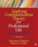 Applying Communication Theory for Professional Life : A Practical Introduction, Dainton, Marianne and Zelley, Elaine D. (Dawn), 1452276544