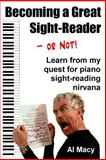 Becoming a Great Sight-Reader -- or Not!, Al Macy, 149546654X