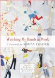 Watching My Hands at Work - A Festschrift for Adrian Frazier, De Paor Louis, 1908836547
