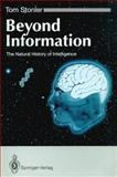 Beyond Information : The Natural History of Intelligence, Stonier, Tom, 0387196544