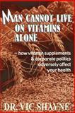 Man Cannot Live on Vitamins Alone, Vic Shayne, 0595236545