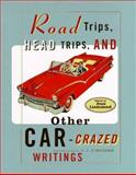 Road Trips, Head Trips and Other Car-Crazed Writings, , 0871136546