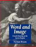 Word and Image : French Painting of the Ancien Régime, Bryson, Norman, 0521276543