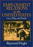 Employment Relations in the United States : Law, Policy, and Practice, Hogler, Raymond L., 0761926542