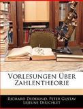 Vorlesungen Ãœber Zahlentheorie (German Edition), Richard Dedekind and Peter Gustav Lejeune Dirichlet, 1143756541