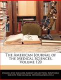 The American Journal of the Medical Sciences, Daniel And Eleanor Albert Collection, 1144676541