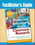 Facilitator's Guide : The Reflective Educator's Guide to Classroom Research: Learning to Teach and Teaching to Learn Through Practitioner Inquiry, Dana, Nancy Fichtman and Yendol-Silva, Diane, 141296654X