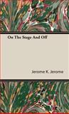 On the Stage and Off, Jerome K. Jerome, 1443726540