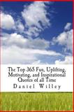 The Top 365 Fun, Uplifting, Motivating, and Inspirational Quotes of All Time, Daniel Willey, 149476654X