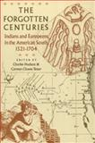 The Forgotten Centuries : Indians and Europeans in the American South, 1521-1704, , 0820316547
