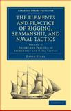 The Elements and Practice of Rigging, Seamanship, and Naval Tactics, Steel, David, 1108026540